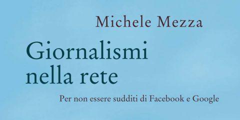 'Giornalismi nella rete' da oggi in libreria. Intervista all'autore Michele Mezza