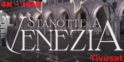 Tivùsat lancia in Italia il 4K-HDR, lunedì 3 luglio 'Stanotte a Venezia'su Rai 4K