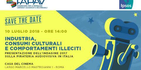Save the Date: presentazione indagine FAPAV/IPSOS sulla pirateria audiovisiva in Italia. Roma, 10 luglio 2018
