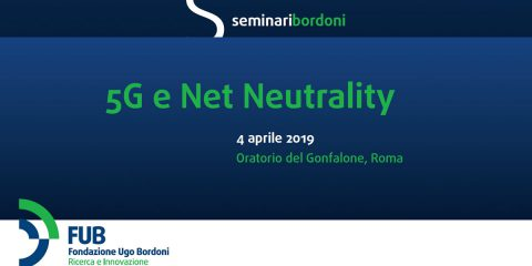 "Save the Date. Seminari FUB: ""5G e Net Neutrality"". Roma, 4 aprile 2019"