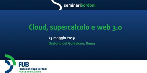 "Registrati al Seminario Bordoni: ""Cloud, supercalcolo e web 3.0"". Roma, 23 maggio 2019"