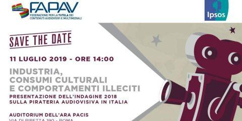 Save the date. FAPAV/Ipsos: 'Industria, consumi culturali e comportamenti illeciti', 11 luglio 2019. Roma